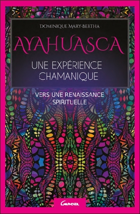 AYAHUASCA - UNE EXPERIENCE CHAMANIQUE - VERS UNE RENAISSANCE SPIRITUELLE