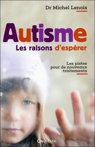 AUTISME - LES RAISONS D'ESPERER - LES PISTES POUR DE NOUVEAUX TRAITEMENTS