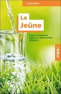 LE JEUNE - SANTE ET LONGEVITE GRACE A LA DETOXINATION CELLULAIRE - ABC