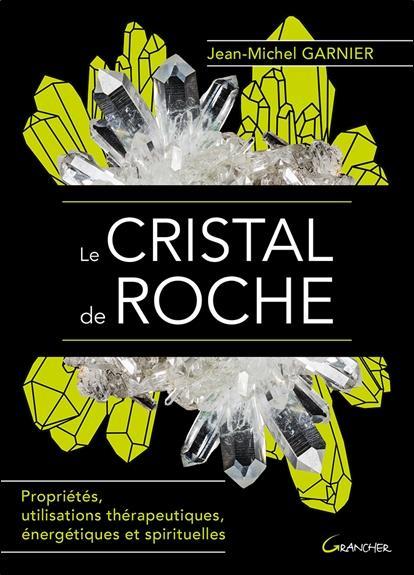 LE CRISTAL DE ROCHE - PROPRIETES, UTILISATIONS THERAPEUTIQUES, ENERGETIQUES ET SPIRITUELLES