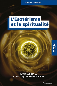 L'ESOTERISME ET LA SPIRITUALITE - 120 DISCIPLINES ET PRATIQUES REPERTORIEES - ABC