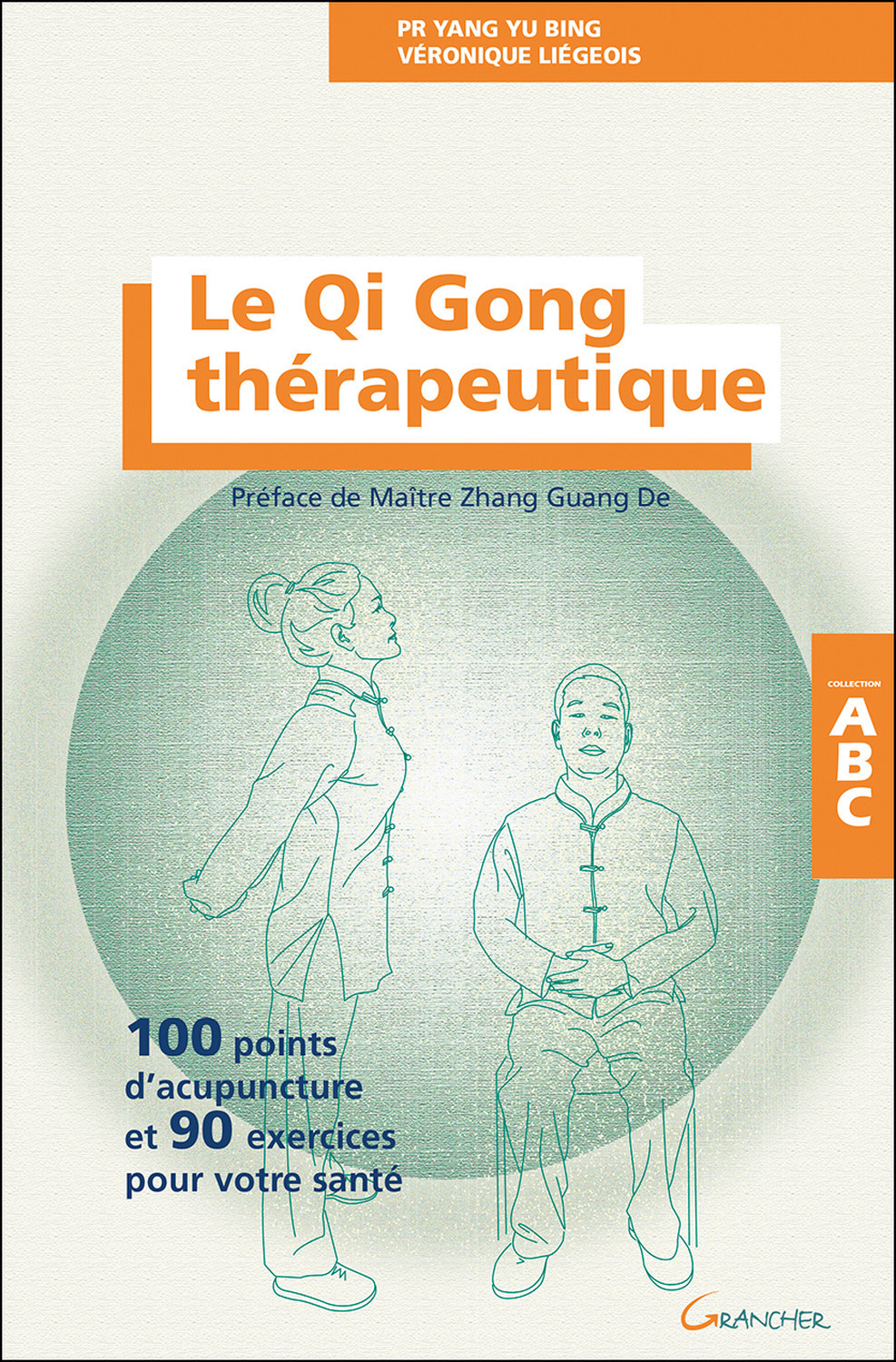 LE QI GONG THERAPEUTIQUE - 100 POINTS D'ACUPUNCTURE ET 90 EXERCICES POUR VOTRE SANTE - ABC