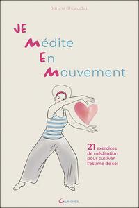 JE MEDITE EN MOUVEMENT - 21 EXERCICES DE MEDITATION POUR CULTIVER L'ESTIME DE SOI