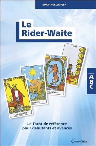 LE RIDER-WAITE - LE TAROT DE REFERENCE POUR DEBUTANTS ET AVANCES - ABC