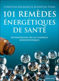 101 REMEDES ENERGETIQUES DE SANTE - AUTOGUERISON PAR LES SYMBOLES HOMEOPATHIQUES