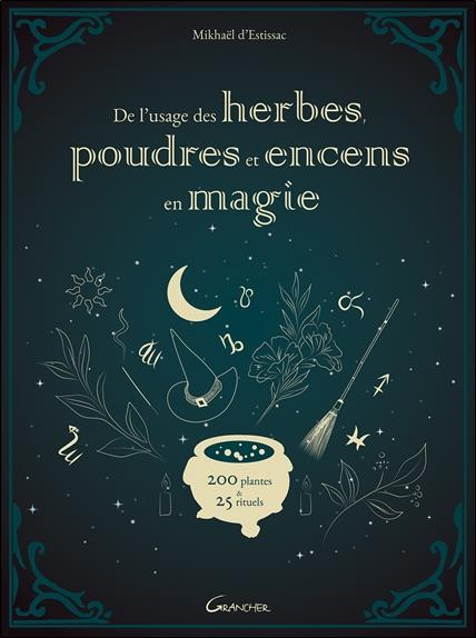DE L'USAGE DES HERBES, POUDRES ET ENCENS EN MAGIE - 200 PLANTES & 25 RITUELS