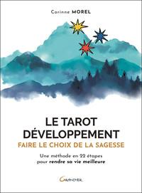LE TAROT DEVELOPPEMENT - FAIRE LE CHOIX DE LA SAGESSE - UNE METHODE EN 22 ETAPES POUR RENDRE SA VIE