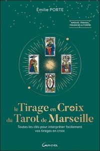 LE TIRAGE EN CROIX DU TAROT DE MARSEILLE - TOUTES LES CLEFS POUR INTERPRETER FACILEMENT VOS TIRAGES