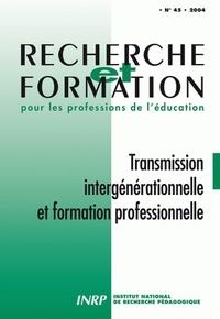 RECHERCHE ET FORMATION, N  045/2004. TRANSMISSION INTERGENERATIONNELL E ET FORMATION PROFESSIONNELLE