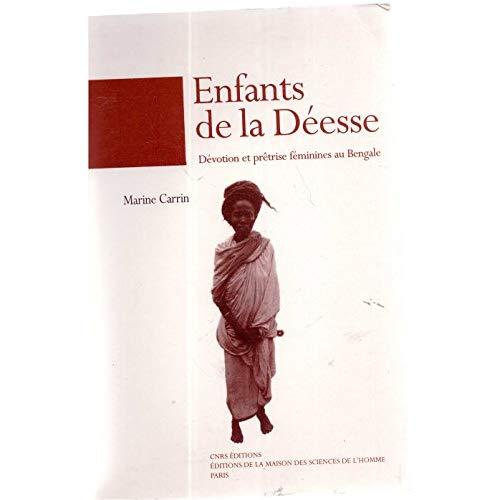 ENFANTS DE LA DEESSE. DEVOTION ET PRETRISE FEMININES AU BENGALE