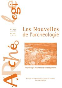 LES NOUVELLES DE L'ARCHEOLOGIE N  137/NOV.-DEC. 2014. ARCHEOLOGIE MOD ERNE ET CONTEMPORAINE