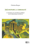 (RE)CONSTRUIRE LA COMMUNAUTE. LA RECEPTION DU ROMANTISME POLITIQUE SO US LA REPUBLIQUE DE WEIMAR