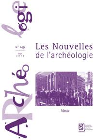 LES NOUVELLES DE L'ARCHEOLOGIE, N  149/SEPTEMBRE 2017. VARIA