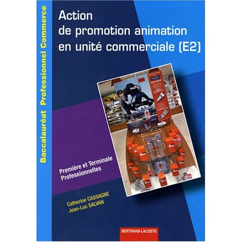 ACTION PROMOTION ANIMATION EN UNITE COMMERCIALE E2 1RE ET TERM BAC PRO