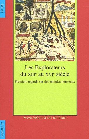 LES EXPLORATEURS DU XIIIE AU XVIE SIECLE  PREMIERS REGARDS SUR DES MONDES NOUVEA
