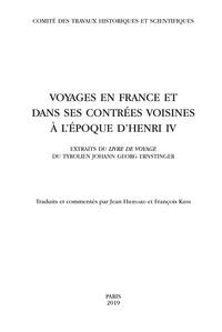 VOYAGES EN FRANCE ET DANS SES CONTREES VOISINES A L'EPOQUE D'HENRI IV - EXTRAITS DU LIVRE DE VOYAGE