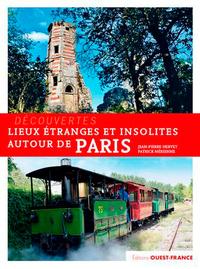 LIEUX ETRANGES ET INSOLITES AUTOUR DE PARIS