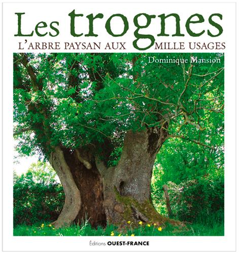 LES TROGNES, L'ARBRE PAYSAN AUX MILLE USAGES