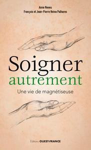 SOIGNER AUTREMENT - UNE VIE DE MAGNETISEUSE