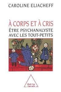 A CORPS ET A CRIS - ETRE PSYCHANALYSTE AVEC LES TOUT-PETITS