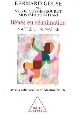 BEBES EN REANIMATION - NAITRE ET RENAITRE (AVEC LA COLLABORATION DE MARTINE BLOCH)