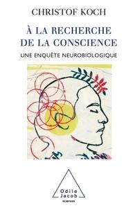 A LA RECHERCHE DE LA CONSCIENCE - UNE ENQUETE NEUROBIOLOGIQUE