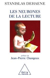 LES NEURONES DE LA LECTURE - PREFACE DE JEAN-PIERRE CHANGEUX
