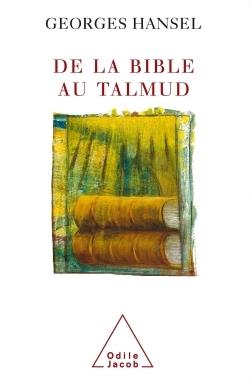 DE LA BIBLE AU TALMUD - SUIVI DE L'ITINERAIRE DE PENSEE D'EMMANUEL LEVINAS