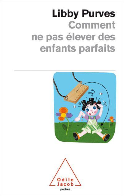 COMMENT NE PAS ELEVER DES ENFANTS PARFAITS