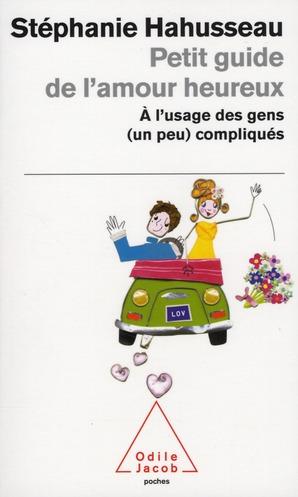 PETIT GUIDE DE L'AMOUR HEUREUX A L'USAGE DES GENS (UN PEU) COMPLIQUES