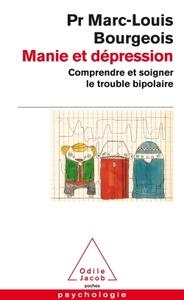MANIE ET DEPRESSION - COMPRENDRE ET SOIGNER LE TROUBLE BIPOLAIRE