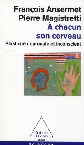 A CHACUN SON CERVEAU - PLASTICITE NEURONALE ET INCONSCIENT