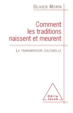 COMMENT LES TRADITIONS NAISSENT ET MEURENT - LA TRANSMISSION CULTURELLE