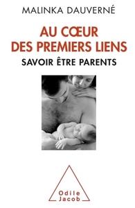 AU COEUR DES PREMIERS LIENS - SAVOIR ETRE PARENTS