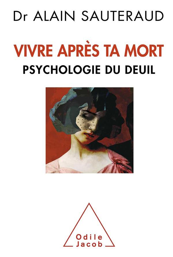 VIVRE APRES TA MORT - PSYCHOLOGIE DU DEUIL