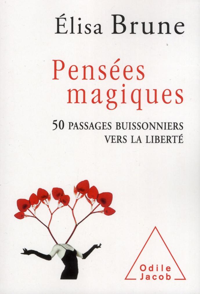 PENSEES MAGIQUES - 50 PASSAGES BUISSONNIERS VERS LA LIBERTE