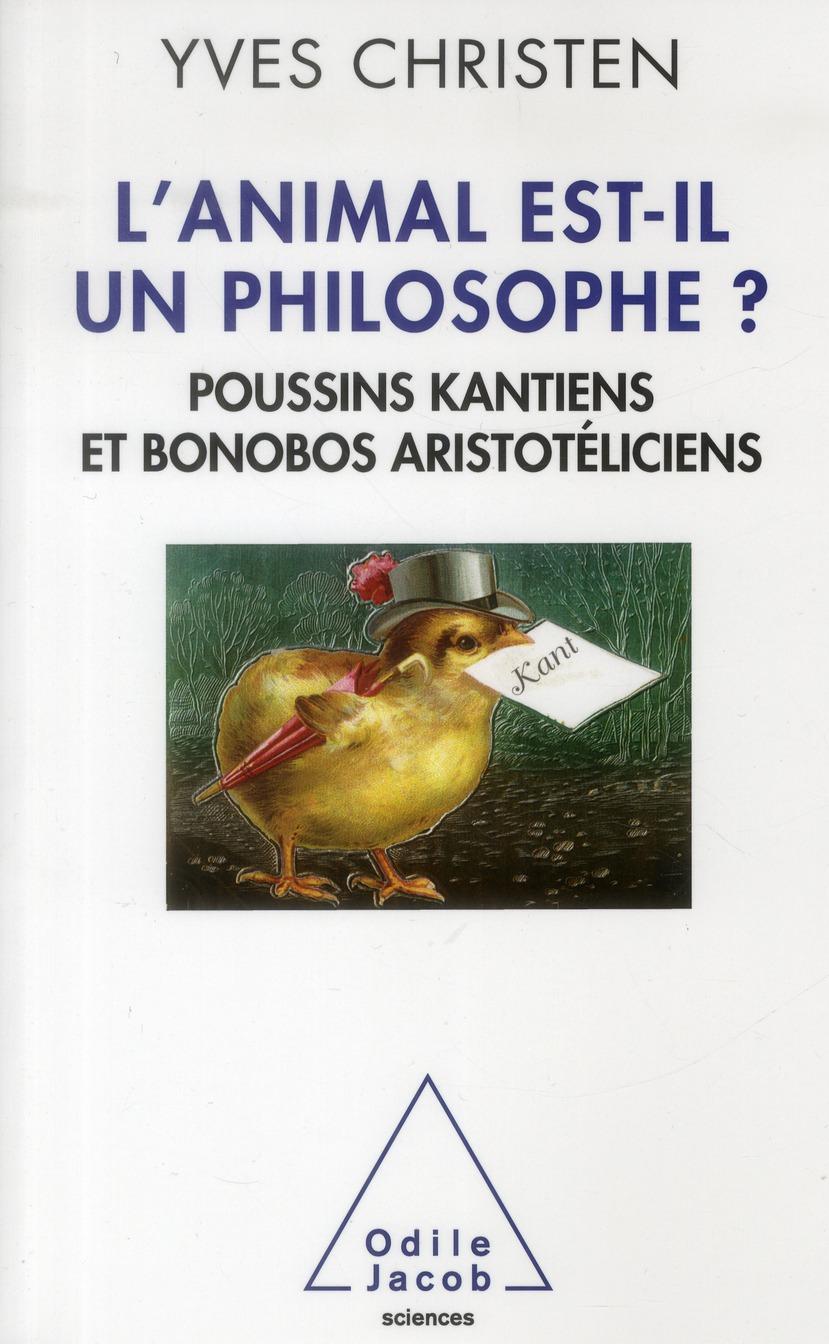 L'ANIMAL EST-IL UN PHILOSOPHE ? - POUSSINS KANTIENS ET BONOBOS ARISTOTELICIENS
