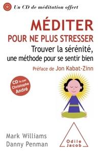 MEDITER POUR NE PLUS STRESSER - TROUVER LA SERENITE, UNE METHODE POUR SE SENTIR BIEN