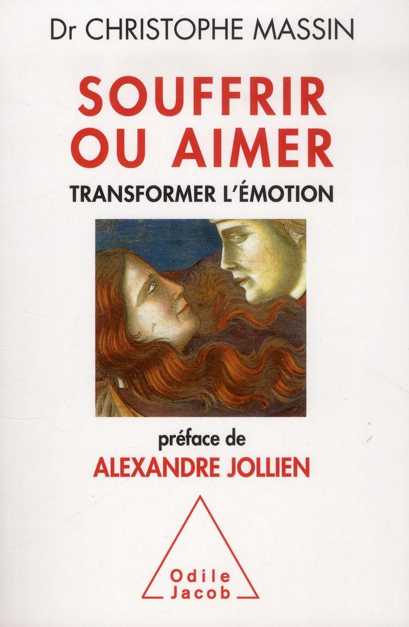 SOUFFRIR OU AIMER - TRANSFORMER L'EMOTION