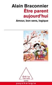 ETRE PARENT AUJOURD'HUI - AMOUR, BON SENS, LOGIQUE