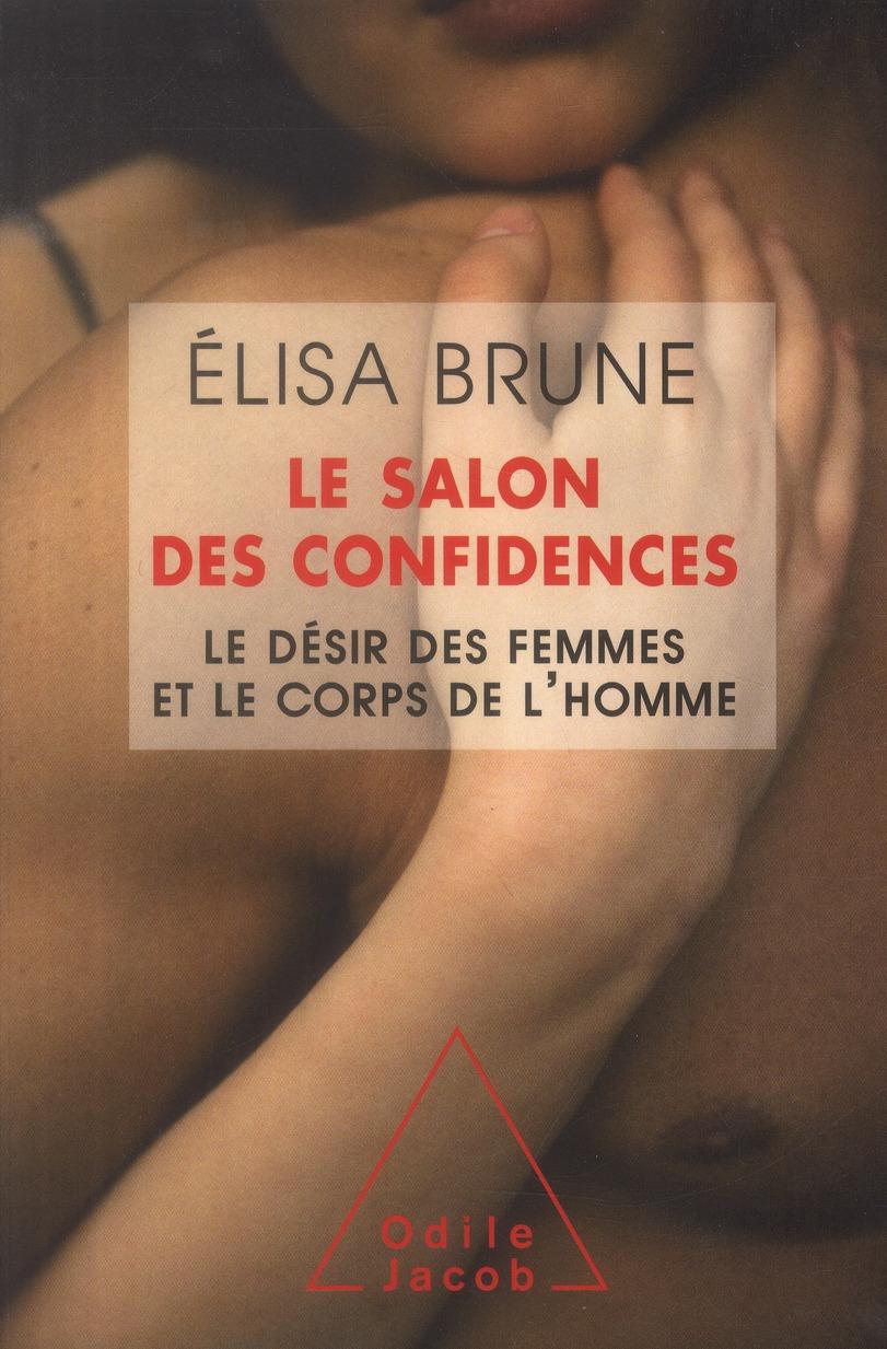 LE SALON DES CONFIDENCES - LE DESIR DES FEMMES ET LE CORPS DE L'HOMME