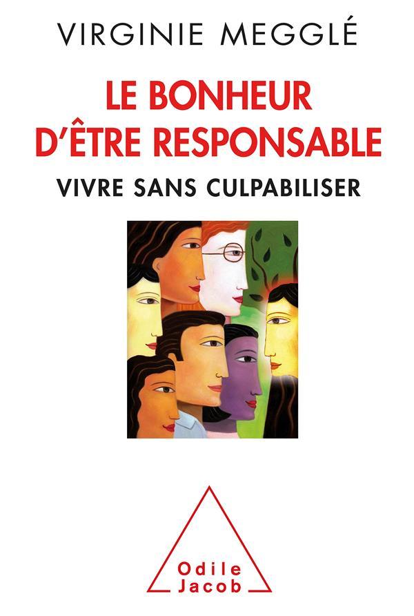 LE BONHEUR D'ETRE RESPONSABLE - VIVRE SANS CULPABILISER