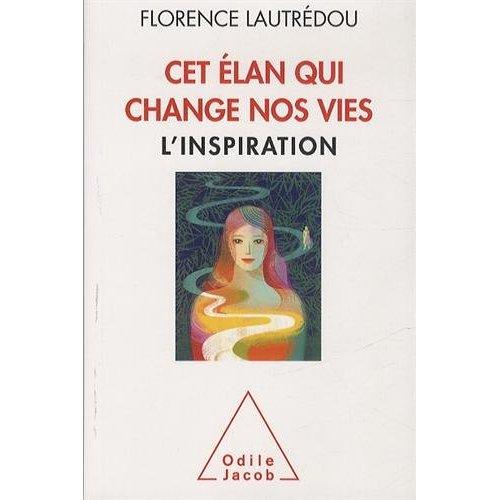 CET ELAN QUI CHANGE NOS VIES - L'INSPIRATION