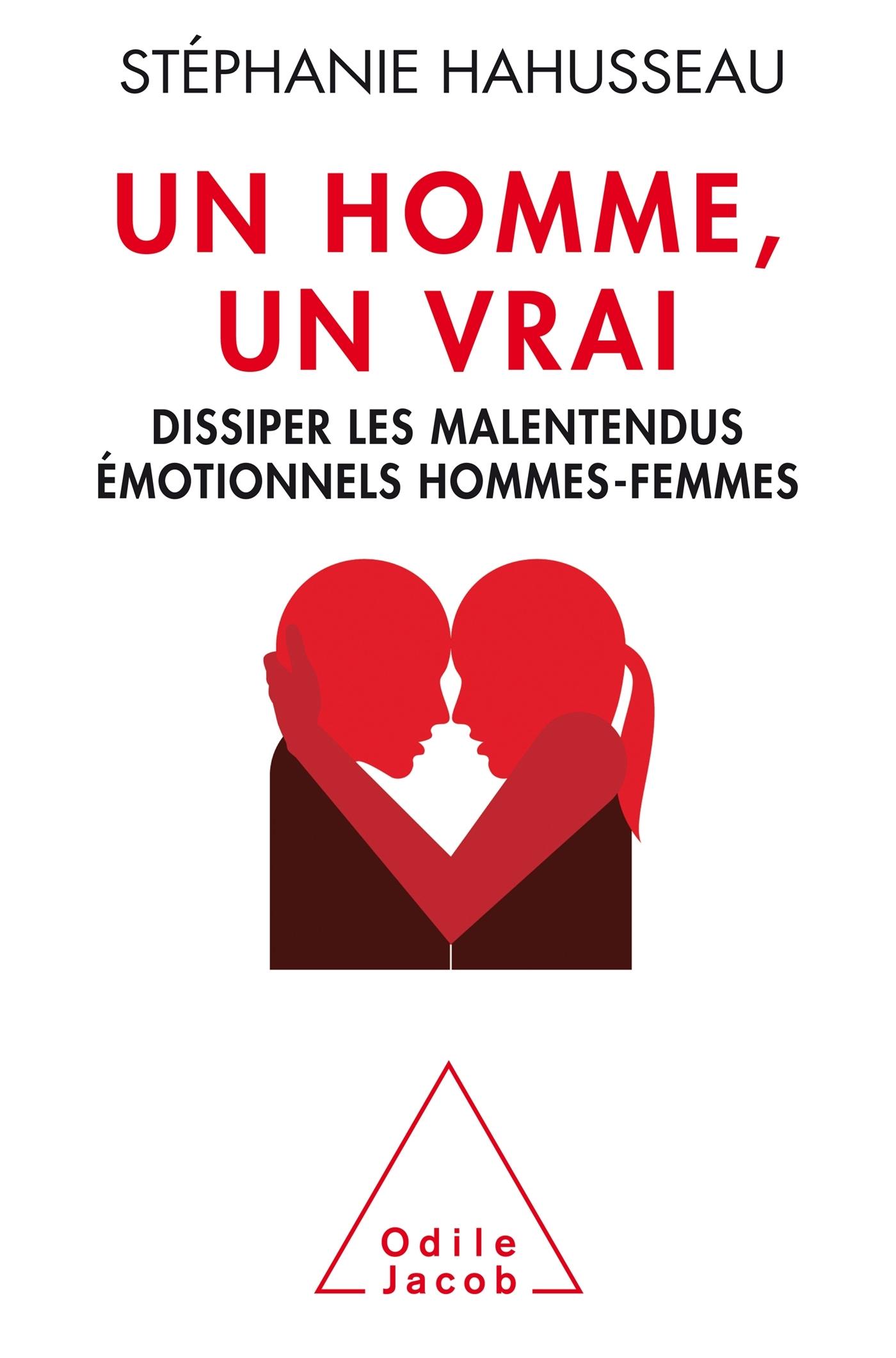 UN HOMME UN VRAI, DISSIPER LES MALENTENDUS EMOTIONNELS HOMMES-FEMMES