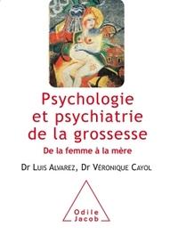 PSYCHOLOGIE ET PSYCHIATRIE DE LA GROSSESSE - D E LA FEMME A LA MERE
