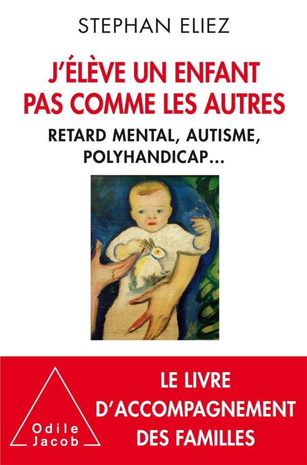 J'ELEVE UN ENFANT PAS COMME LES AUTRES - HANDICAP ET AUTONOMIE