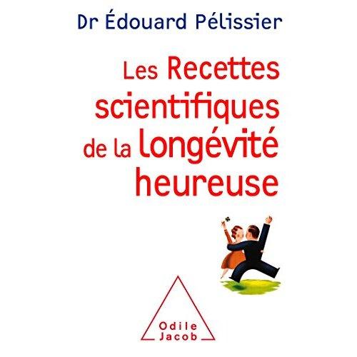 LES RECETTES SCIENTIFIQUES DE LA LONGEVITE HEUREUSE