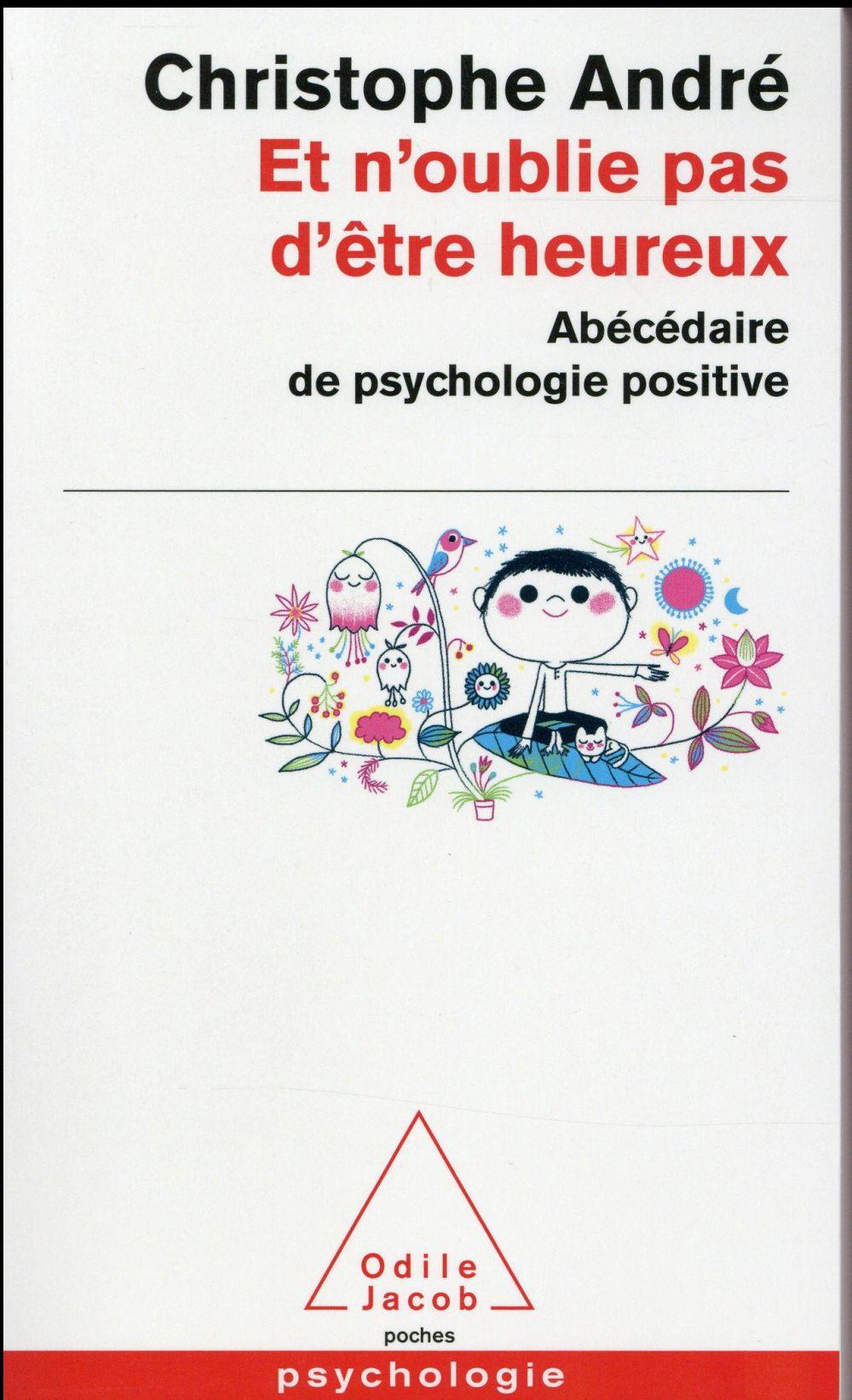ET N'OUBLIE PAS D'ETRE HEUREUX - ABECEDAIRE DE LA PSYCHOLOGIE POSITIVE