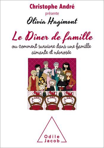 LE DINER DE FAMILLE - OU COMMENT SURVIVRE A UNE FAMILLE AIMANTE ET NEVROSEE