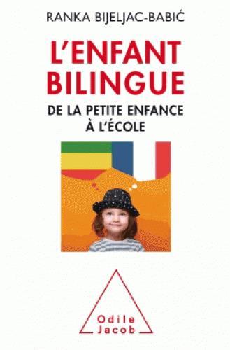 L'enfant bilingue - de la petite enfance a l'ecole